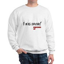 Knocked UP quote - I was Drunk Sweatshirt