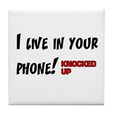 Knocked UP I Live in Your Phone Tile Coaster
