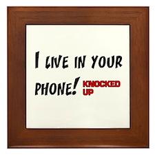 Knocked UP I Live in Your Phone Framed Tile