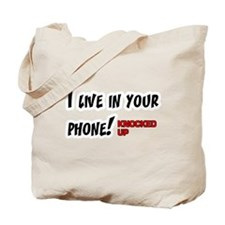 Knocked UP I Live in Your Phone Tote Bag