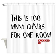 Knocked UP Too Many Chairs Shower Curtain
