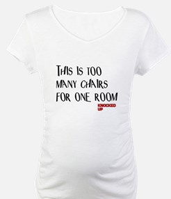 Knocked UP Too Many Chairs Shirt