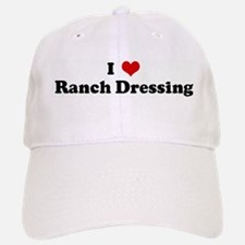 I Love Ranch Dressing Baseball Baseball Cap