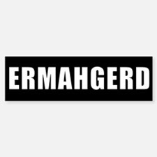 ERMAHGERD WHITE clear back Bumper Bumper Bumper Sticker