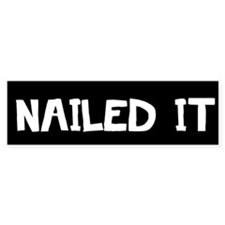 nailed it clear back Bumper Bumper Sticker