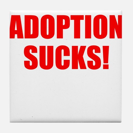 ADOPTION SUCKS! Tile Coaster