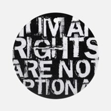 Human Rights Are Not Optional Ornament (Round)