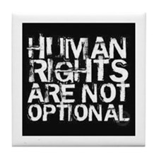 Human Rights Are Not Optional Tile Coaster