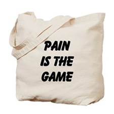 Pain is the Game Tote Bag