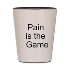 Pain is the Game Shot Glass