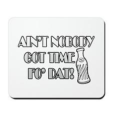 Ain't Nobody Got Time Fo Dat Mousepad