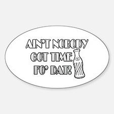 Ain't Nobody Got Time Fo Dat Sticker (Oval)