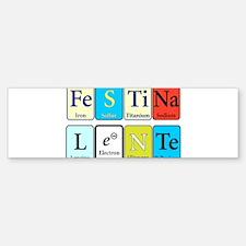 Festina Lente Bumper Bumper Bumper Sticker