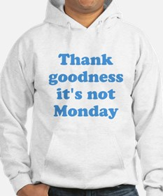 Thank goodness its not Monday Hoodie