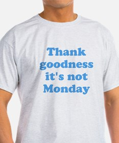 Thank goodness its not Monday T-Shirt