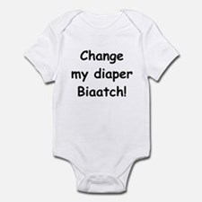 Change my diaper Biaatch! Infant Bodysuit