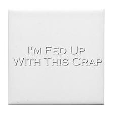 """""""Fed Up"""" Tile Coaster"""