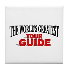"""The World's Greatest Tour Guide"" Tile Coaster"