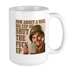 Big Cup of Shut the Fuck Up
