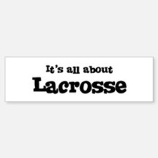 All about Lacrosse Bumper Bumper Bumper Sticker