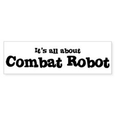 All about Combat Robot Bumper Bumper Sticker