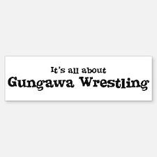 All about Gungawa Wrestling Bumper Bumper Bumper Sticker