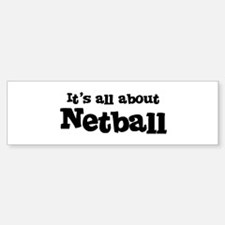 All about Netball Bumper Bumper Bumper Sticker