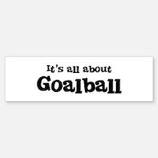 All about Goalball Bumper Bumper Bumper Sticker