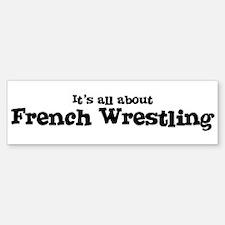 All about French Wrestling Bumper Bumper Bumper Sticker