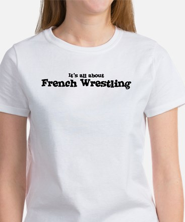 All about French Wrestling Women's T-Shirt