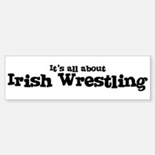 All about Irish Wrestling Bumper Bumper Bumper Sticker