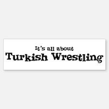 All about Turkish Wrestling Bumper Bumper Bumper Sticker