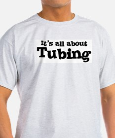 All about Tubing Ash Grey T-Shirt