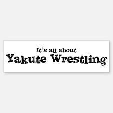 All about Yakute Wrestling Bumper Bumper Bumper Sticker