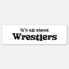 All about Wrestlers Bumper Bumper Bumper Sticker