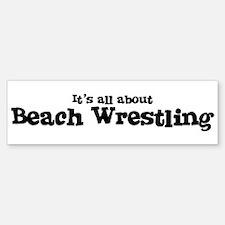 All about Beach Wrestling Bumper Bumper Bumper Sticker