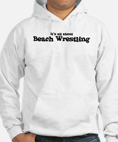 All about Beach Wrestling Hoodie