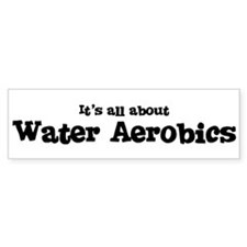 All about Water Aerobics Bumper Bumper Sticker