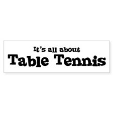 All about Table Tennis Bumper Bumper Sticker
