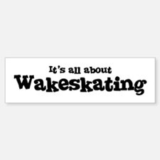 All about Wakeskating Bumper Bumper Bumper Sticker