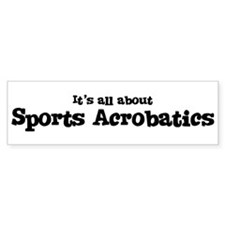All about Sports Acrobatics Bumper Bumper Sticker