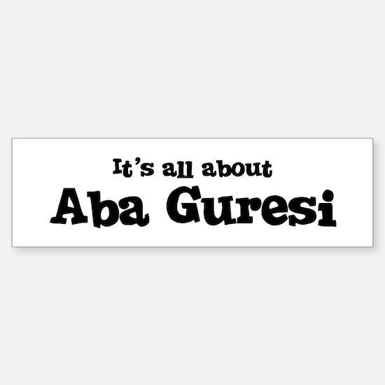 All about Aba Guresi Bumper Bumper Bumper Sticker