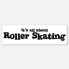 All about Roller Skating Bumper Bumper Bumper Sticker
