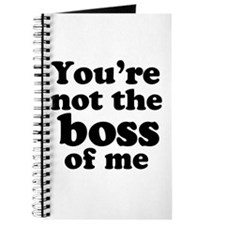 You're Not the Boss of Me Journal
