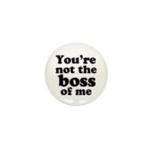 You're Not the Boss of Me Mini Button (10 pack)