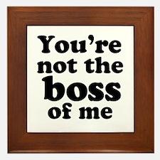 You're Not the Boss of Me Framed Tile