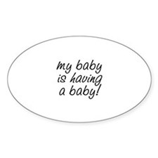 My baby is having a baby! Oval Decal