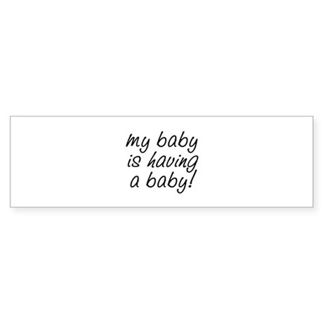 My baby is having a baby! Bumper Sticker