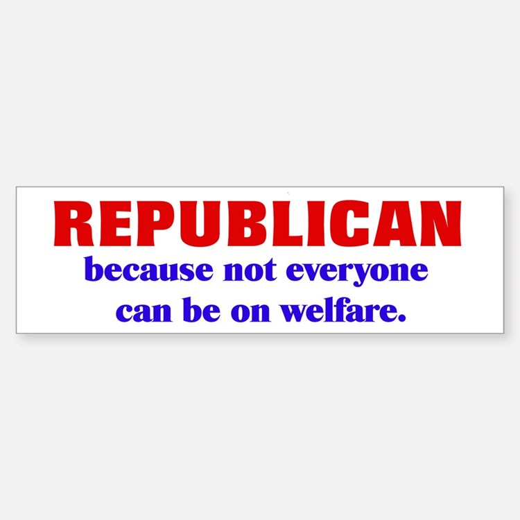 Republican Bumper Stickers Anti Welfare Gifts &am...