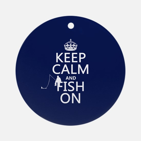 Keep Calm and Fish On Ornament (Round)